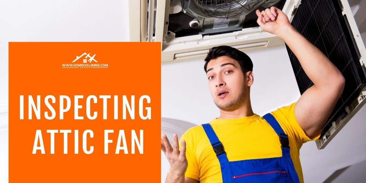 inspecting attic ventilation fans